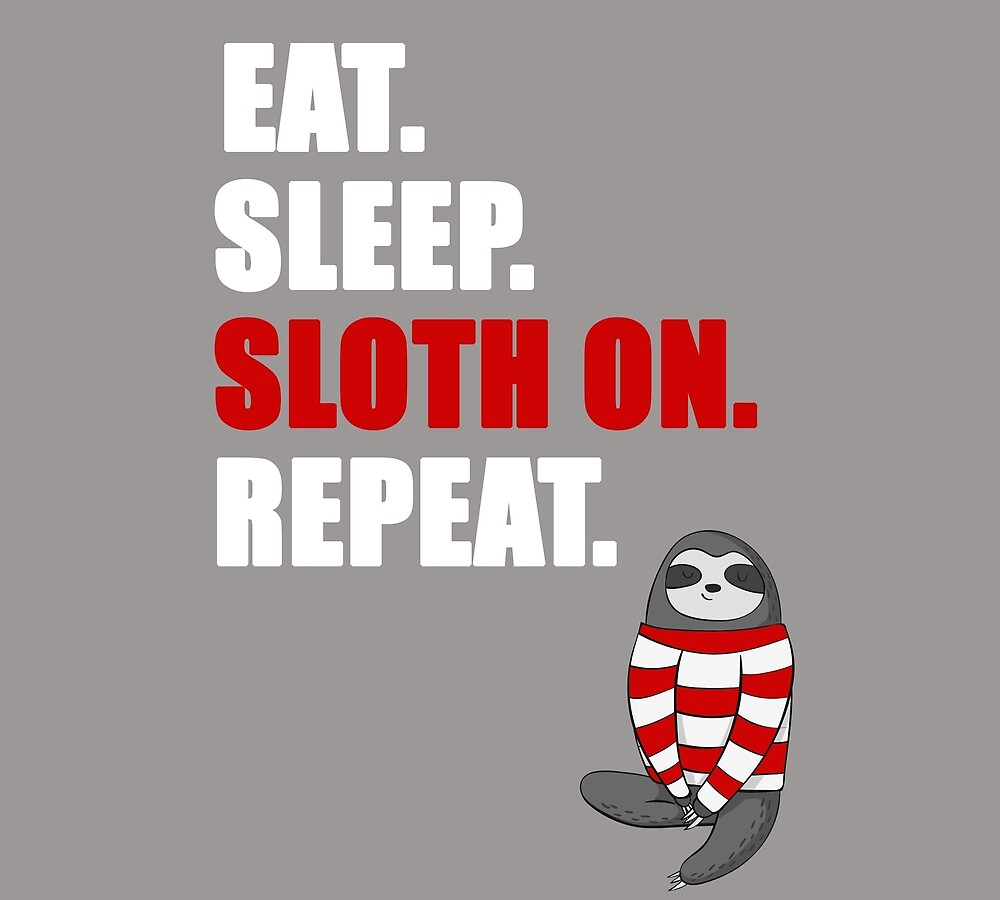 Eat Sleep, Sloth on, Repeat. by STYLESYNDIKAT