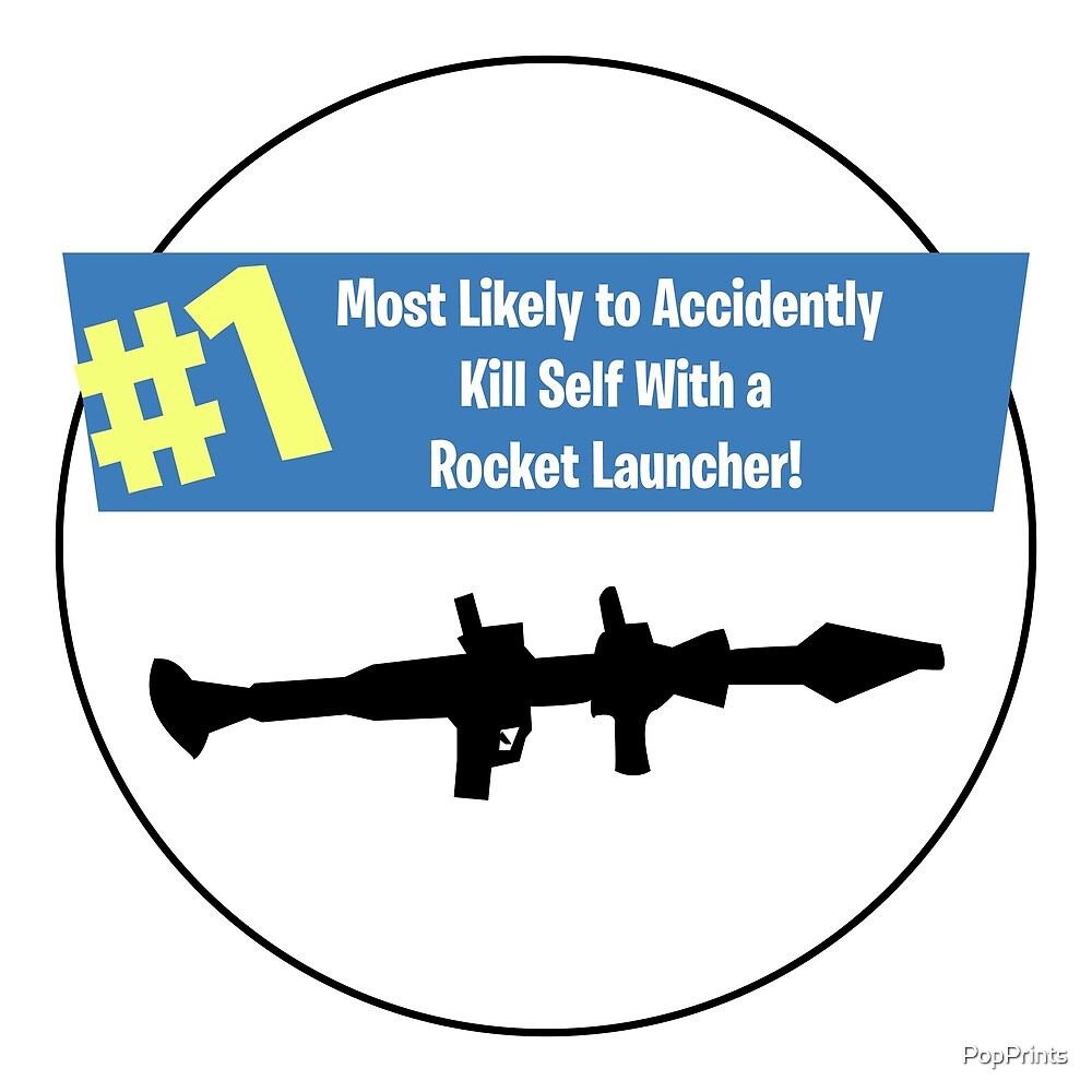 #1 Most Likely to Accidentally Kill Self With a Rocket Launcher by PopPrints