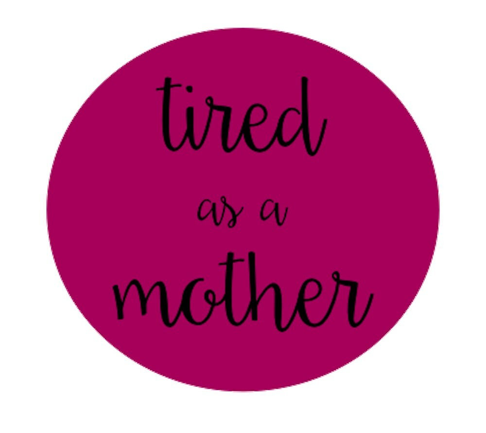 Tired as a Mother by Madison Smith