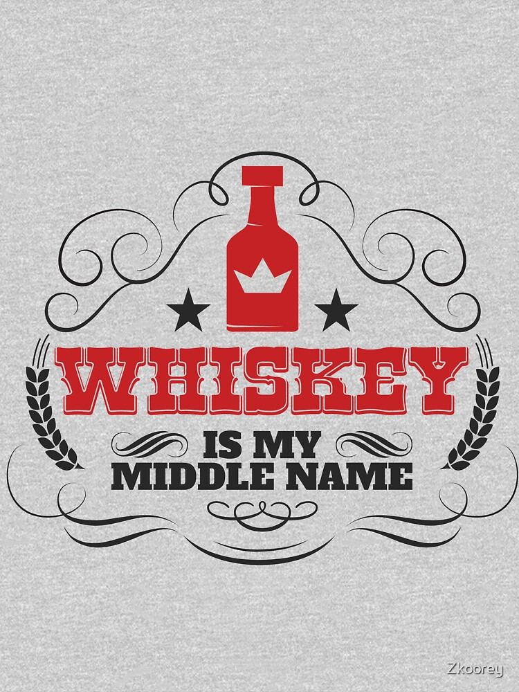 Whiskey Is My Middle Name    I Love Whiskey by Zkoorey
