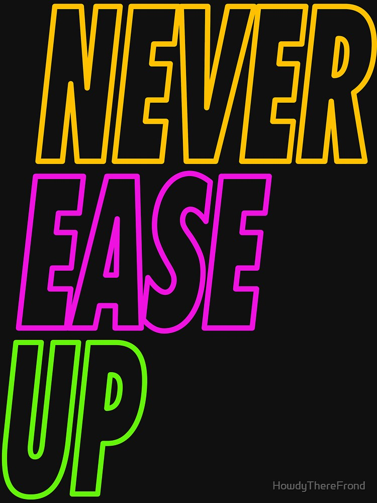 Never Ease Up by HowdyThereFrond
