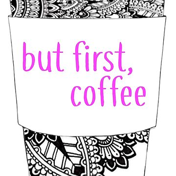 But First Coffee Sharpie Doodle Cup by cea010