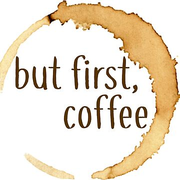 But First Coffee Stain Design Sticker by cea010