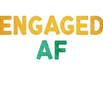 Engaged AF Shirt by fondco