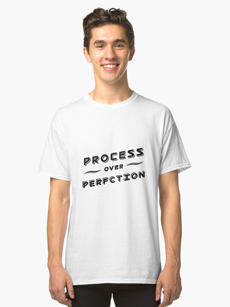 Process over Perfction Classic T-Shirt Front