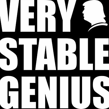 Very Stable Genius by deborabrown