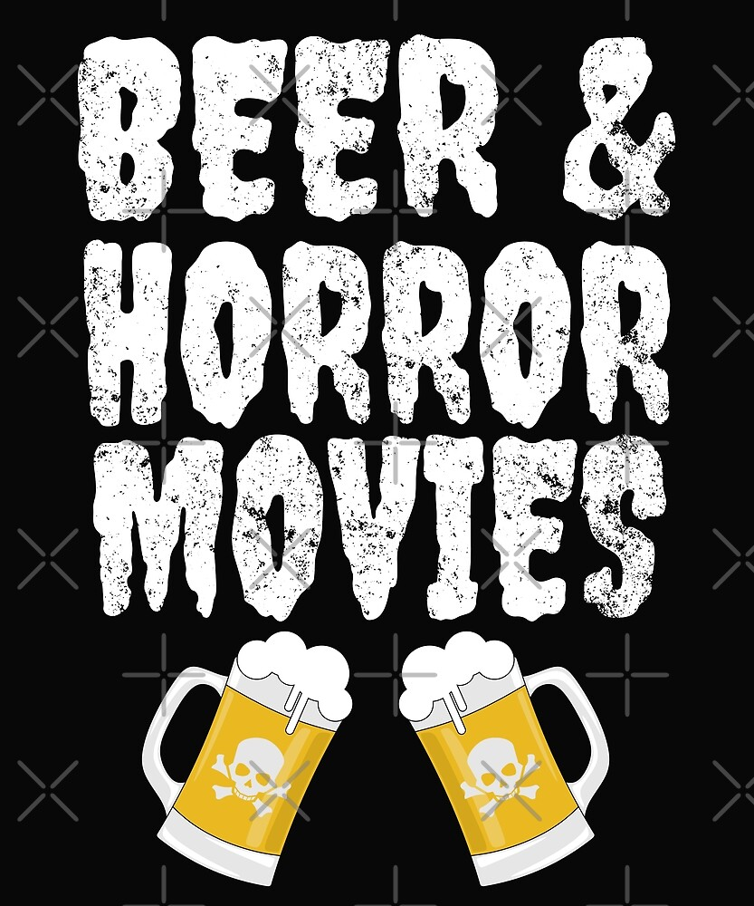 BEER AND HORROR MOVIES by Luna-May