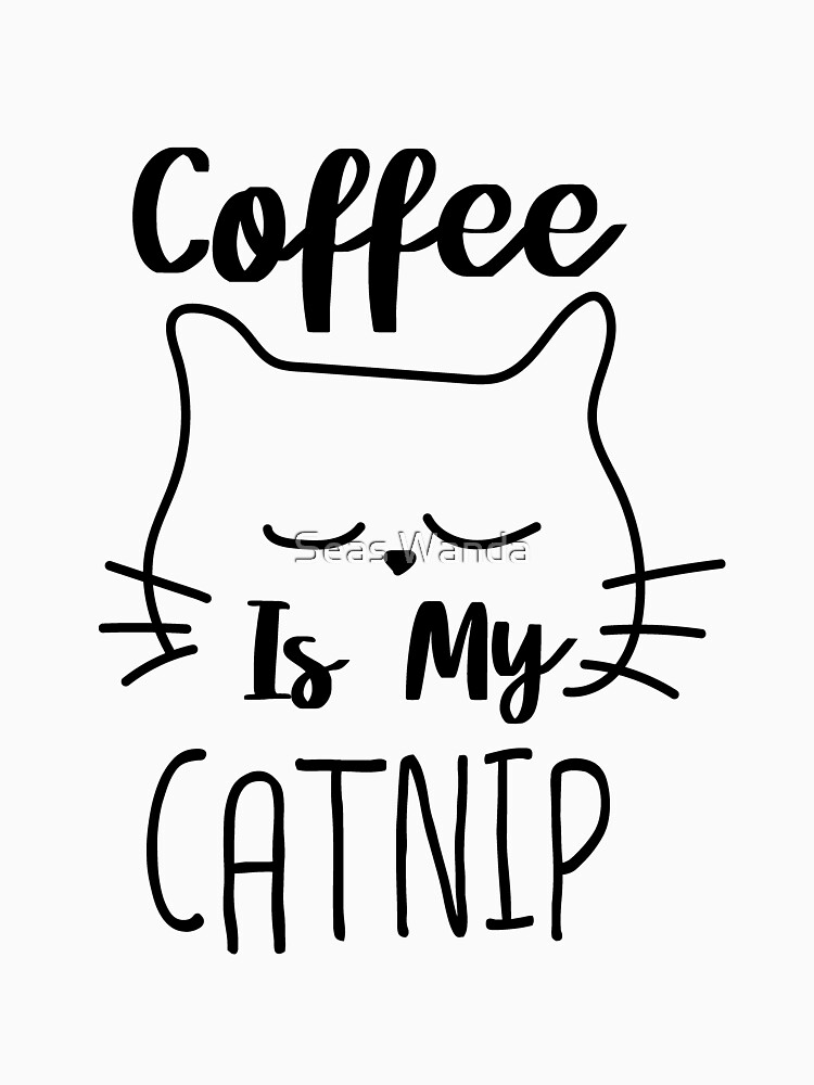 Coffee Is My Catnip Funny Cat Lover Gift by macshoptee