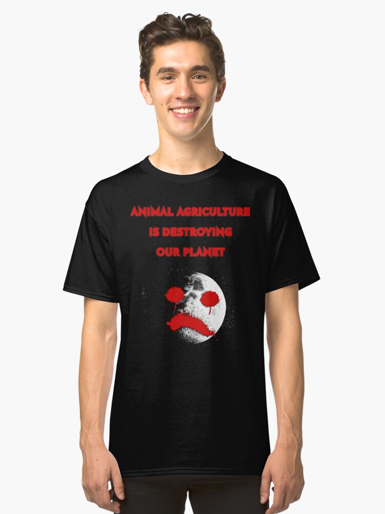 ANIMAL AGRICULTURE IS DESTROYING OUR PLANET Classic T-Shirt Front