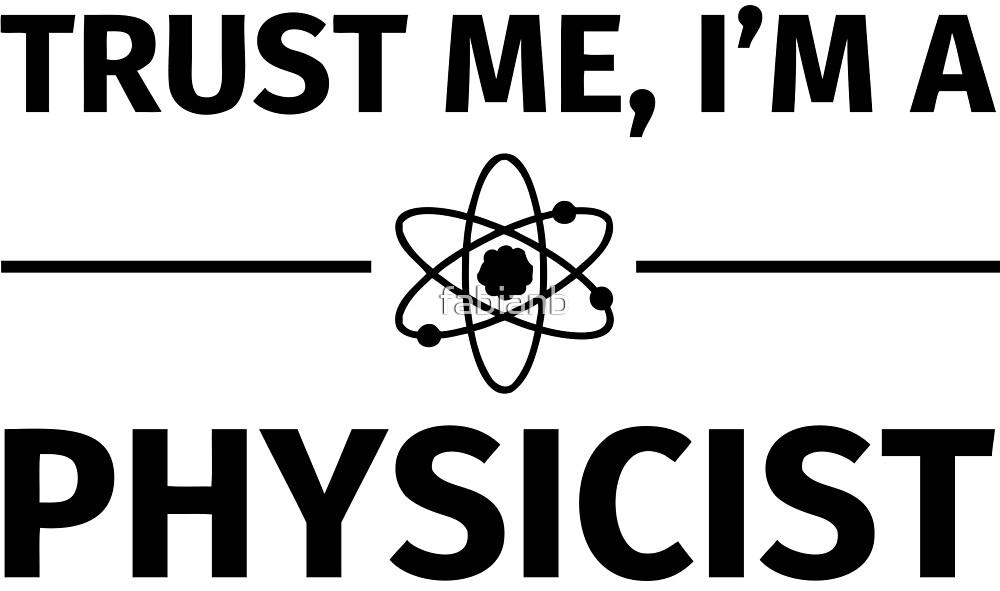 Trust me, I'm a physicist by fabianb