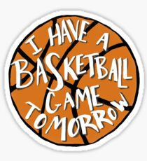 I Have a Basketball Game Tomorrow Sticker