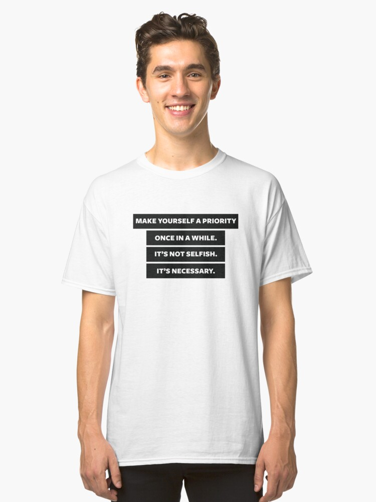 Yourself A Priority Classic T-Shirt Front