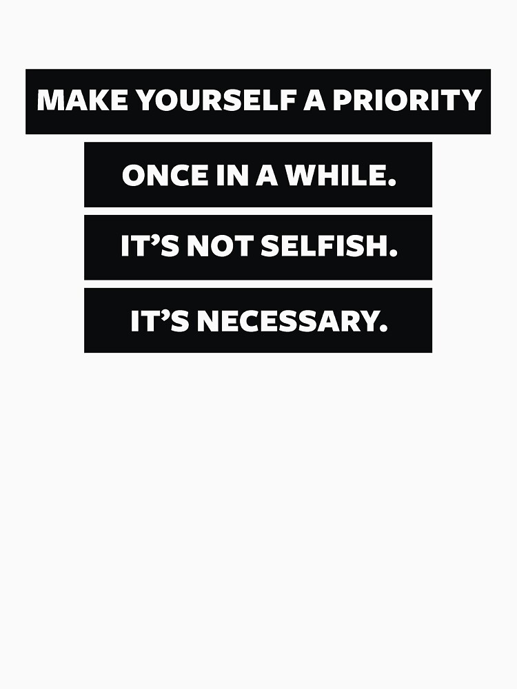 Yourself A Priority by Positivitee