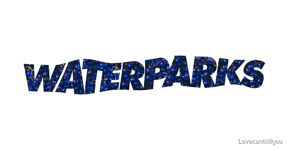 waterparks by Lovecantkillyou