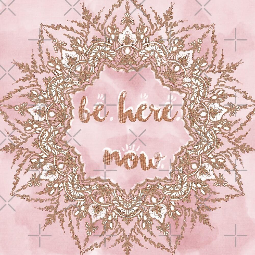 Be here now Mandala ( Rose Gold ) by Savi Singh