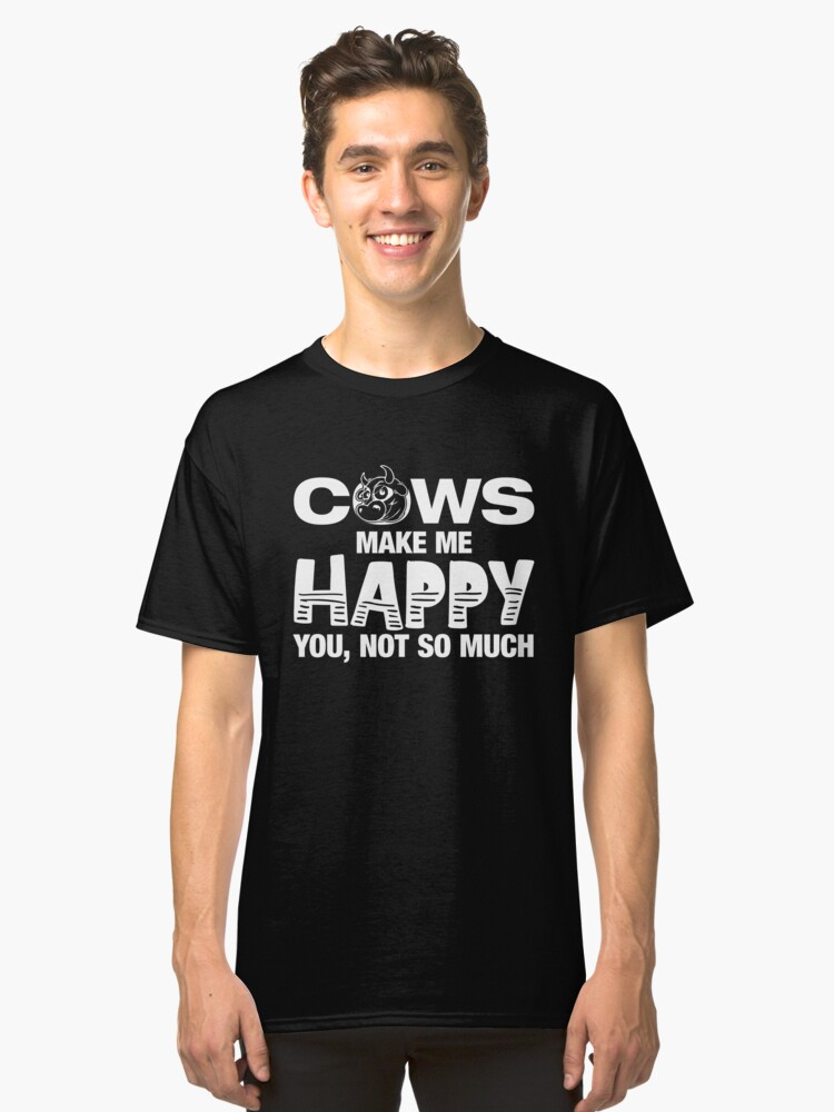 'Cows Make Me Happy You Not So Much' Funny Cow Animal  Classic T-Shirt Front