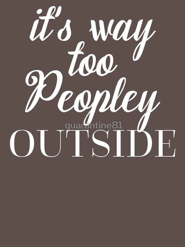 Too Peopley Outside Funny Quote by quarantine81