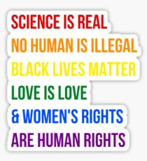 Science is real, no human is illegal, black lives matter, love is love, womens rights are human rights Sticker