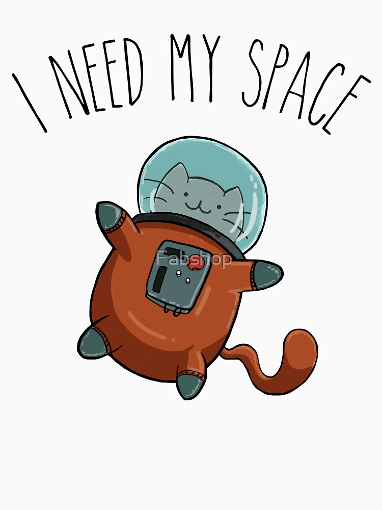 I Need My Space Cat by Fabshop