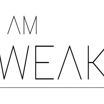 I Am Weak (Black Text Color) by TheologyThreads