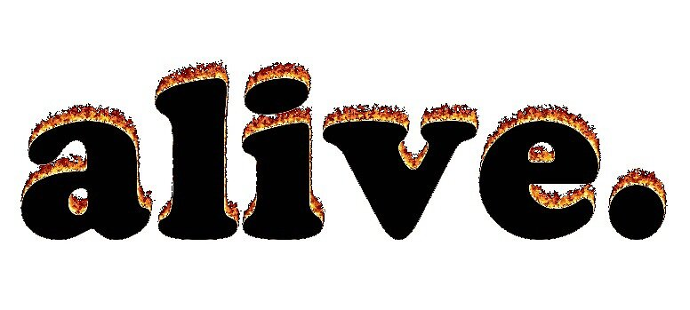 alive. - flame text by houndbabey