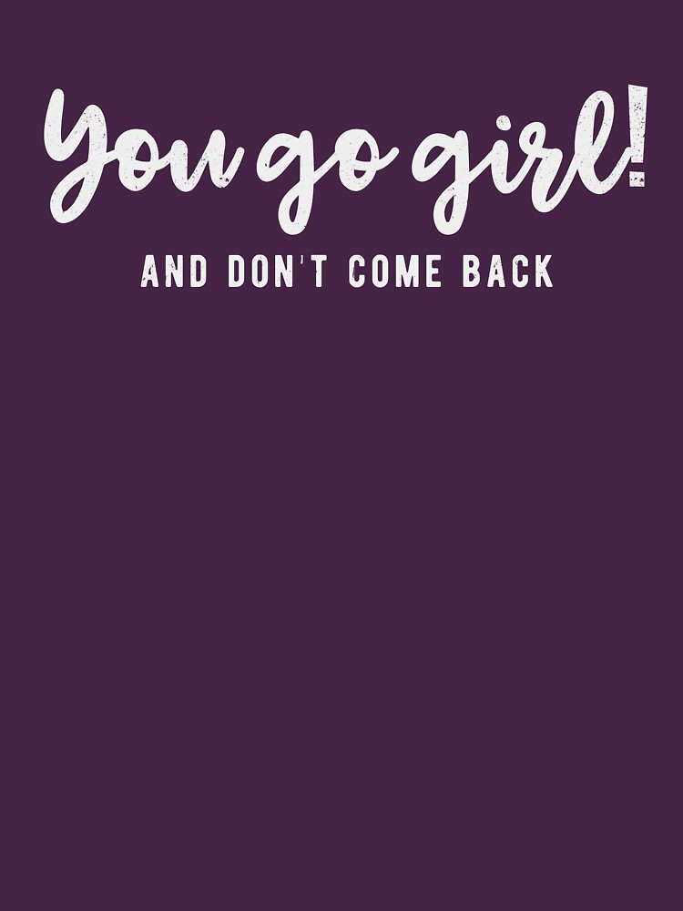 You go girl!And don't come back by byzmo