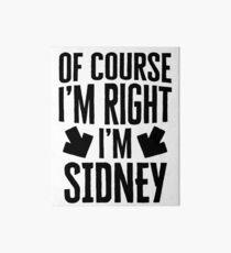 I'm Right I'm Sidney Sticker & T-Shirt - Gift For Sidney Art Board