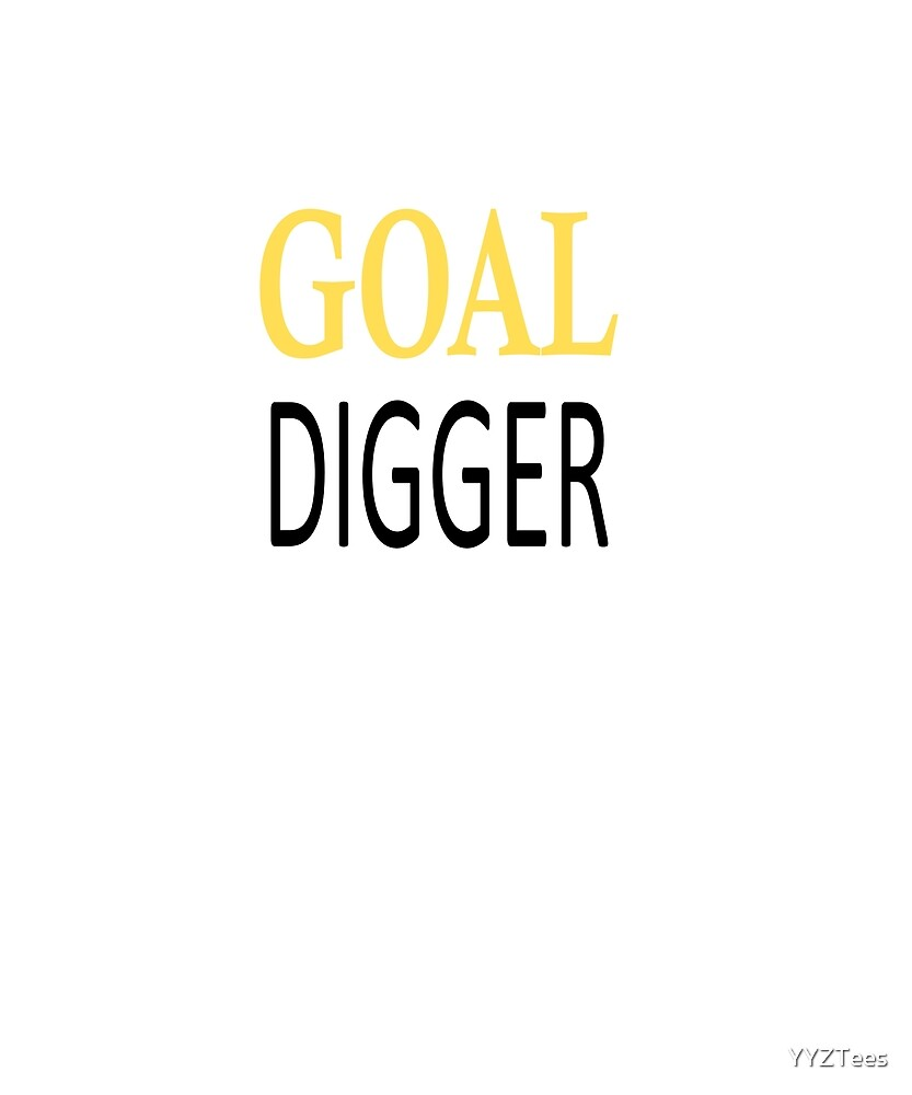 Gold Goal Digger Inspirational Funny Motivational by YYZTees