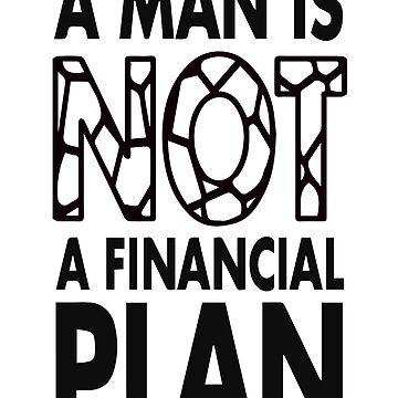 GOWOMAN SLOGAN TEES | A Man Is Not A Financial Plan (Black and White) by GoWoman