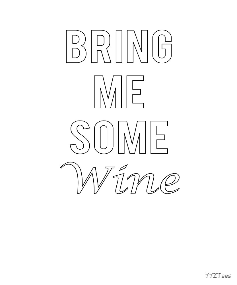 Bring Me Some Wine Red White Drink Cocktail Love by YYZTees