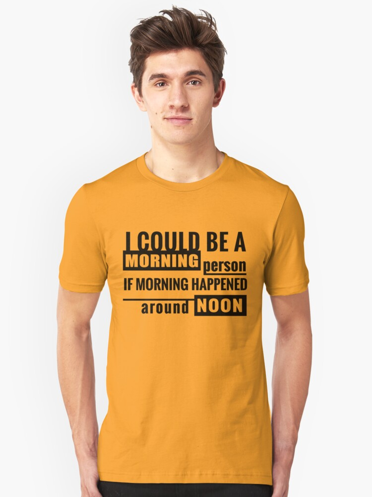 I Could Be A Morning Person If Morning Happened Around Noon Unisex T-Shirt Front