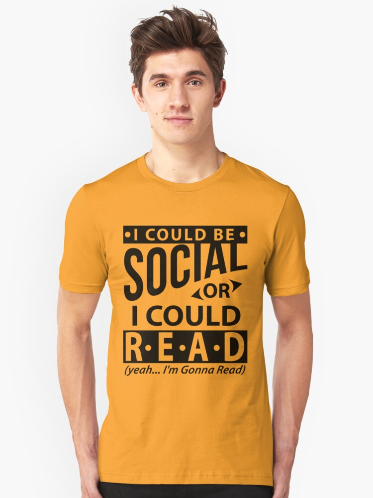I Could Be Social Or I Could Read Bookworm Unisex T-Shirt Front