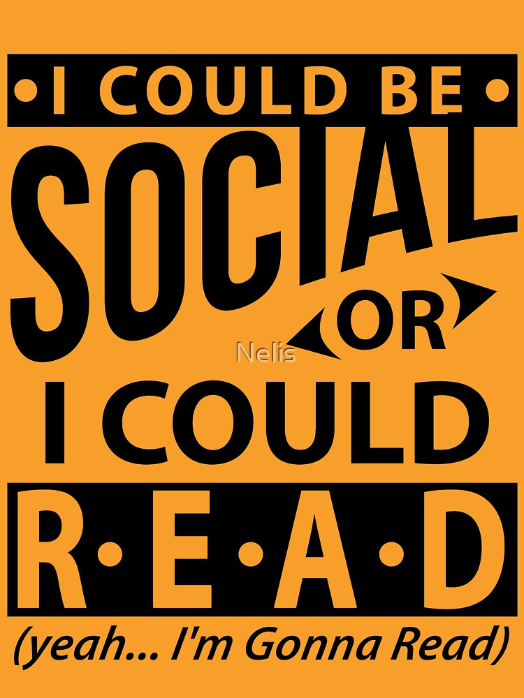 I Could Be Social Or I Could Read Bookworm by Nelis