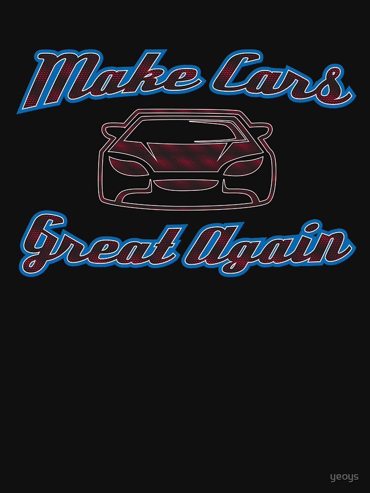 Make Cars Great Again - Funny Car Pun Gift by yeoys