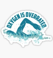 Oxygen Is Overrated - Funny Swimming Pun Gift Sticker