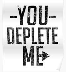 You Deplete Me Sassy Sarcastic Relationship Poster