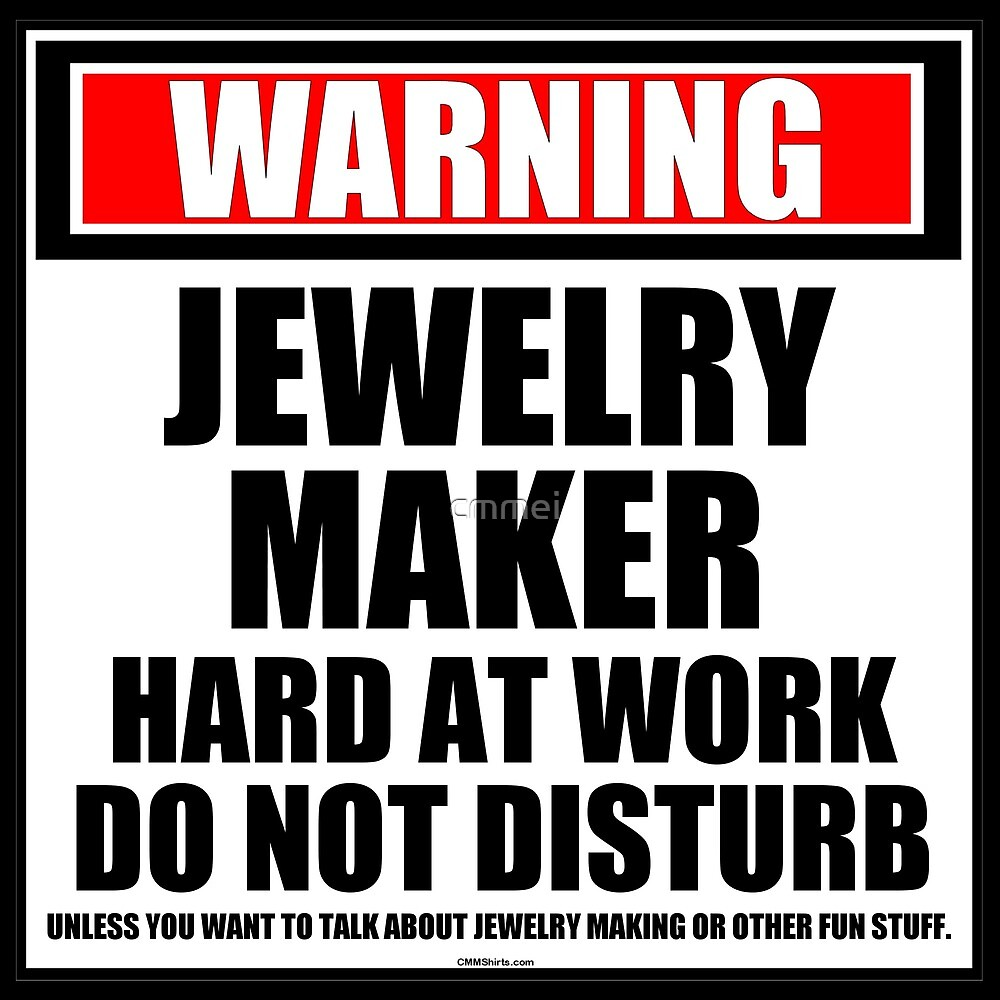 Warning Jewelry Maker Hard At Work Do Not Disturb by cmmei