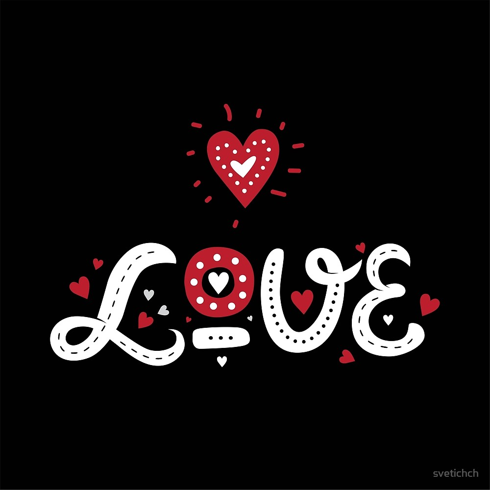 Love lettering. Hand drawn illustration with hand-lettering. This illustration ideal for Valentine's day or wedding, as a print on t-shirts and bags, stationary or as a poster. by svetichch