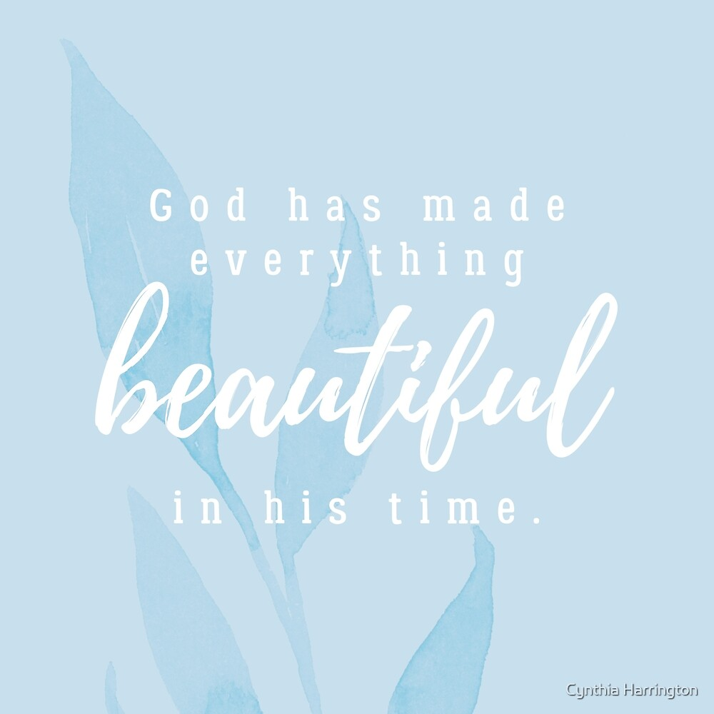 God Has Made Everything Beautiful In His Time by Cynthia Harrington