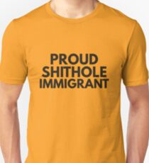 Proud Shithole Immigrant Unisex T-Shirt
