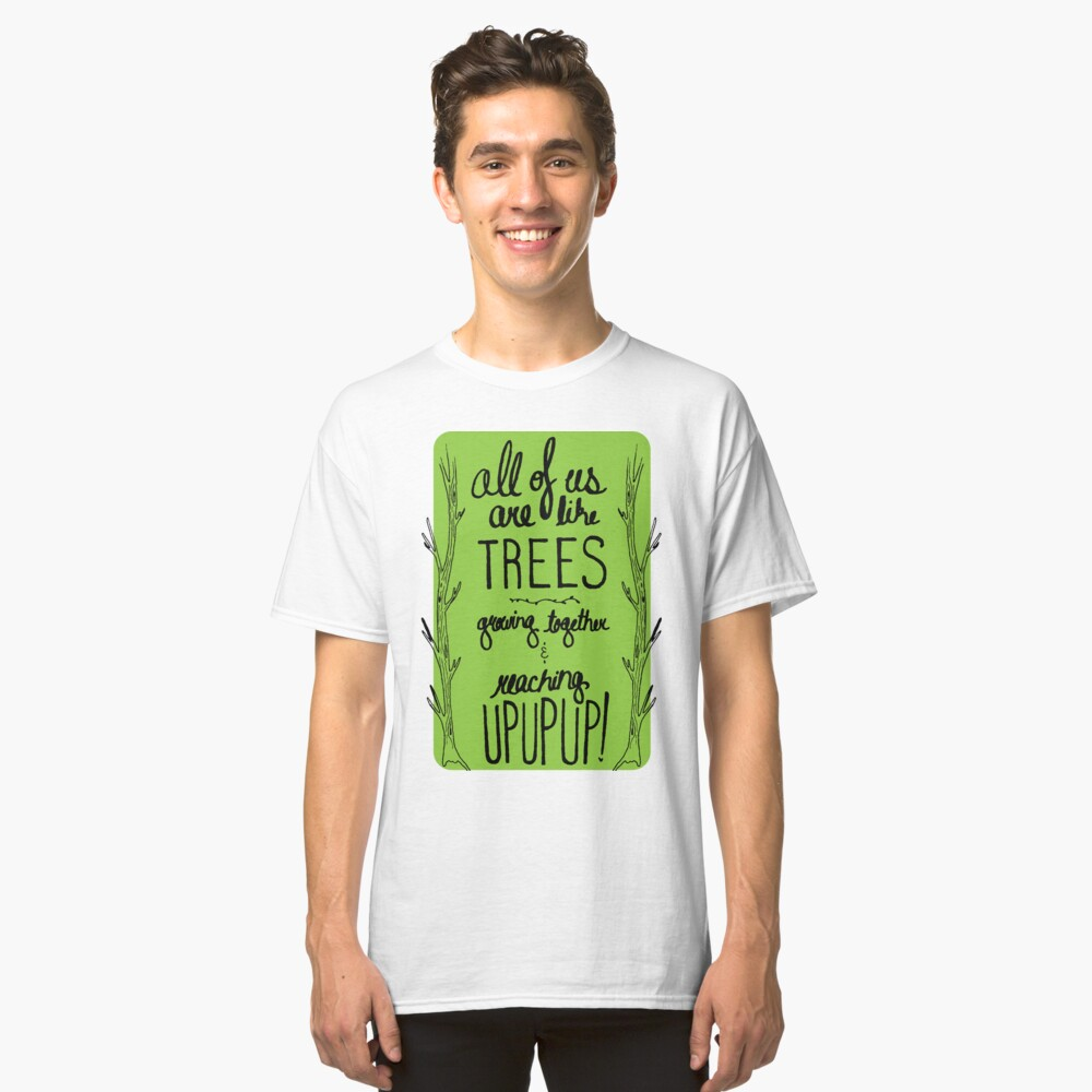 Inspirational Quote - Trees Classic T-Shirt Front