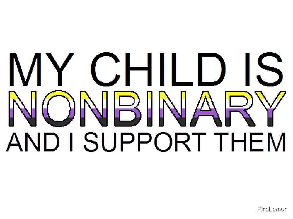 my child is nonbinary and I support them by FireLemur