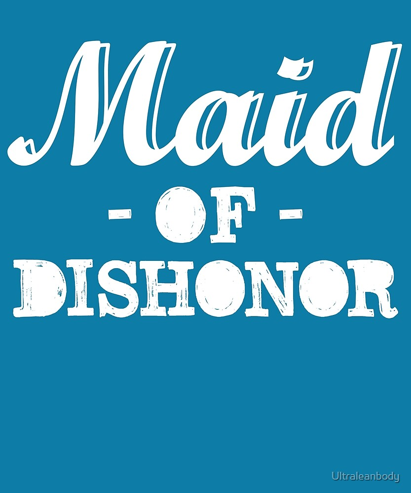 made of dishonor by Ultraleanbody