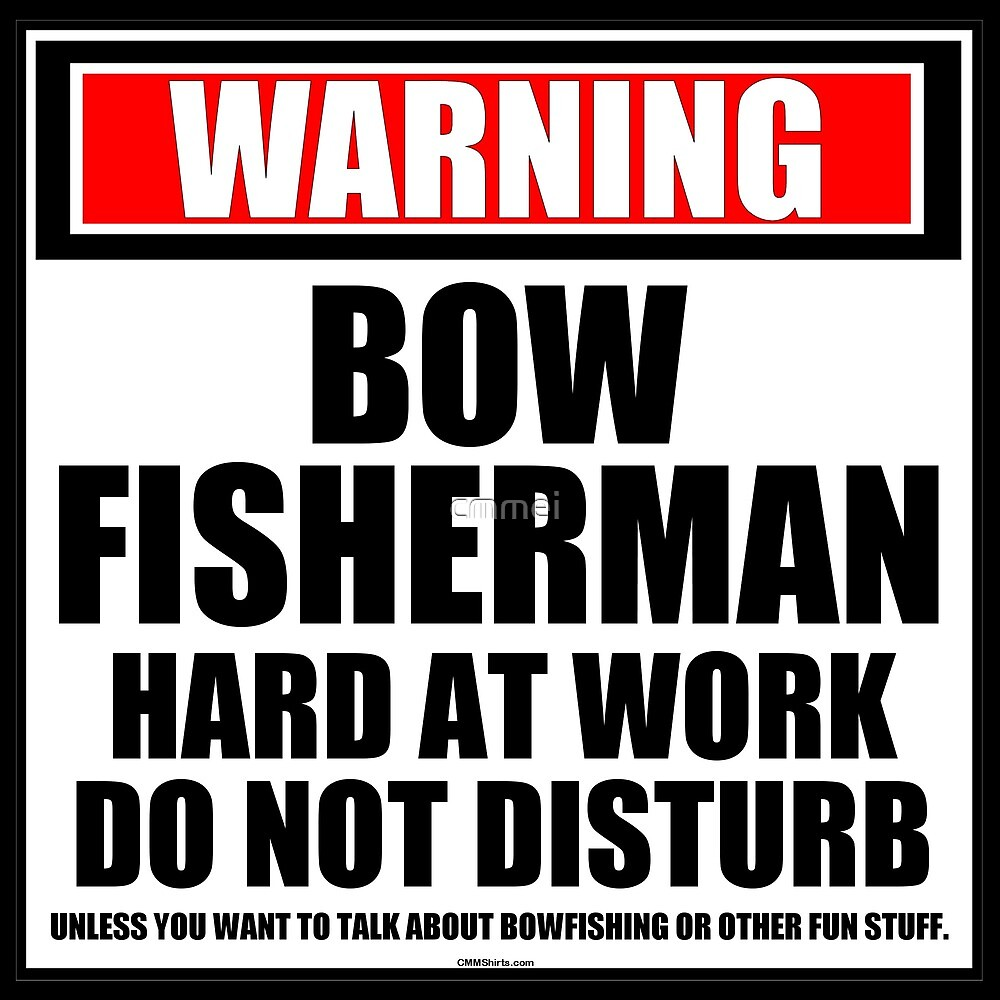 Warning Bow Fisherman Hard At Work Do Not Disturb by cmmei