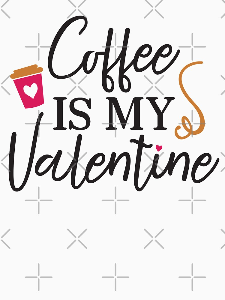 Coffee is my Valentine Black by grouppixel
