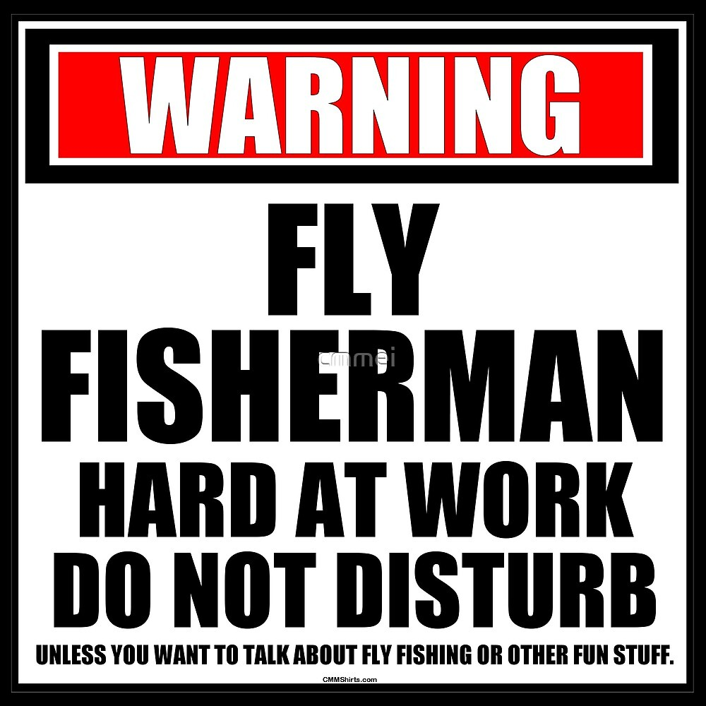 Warning Fly Fisherman Hard At Work Do Not Disturb by cmmei