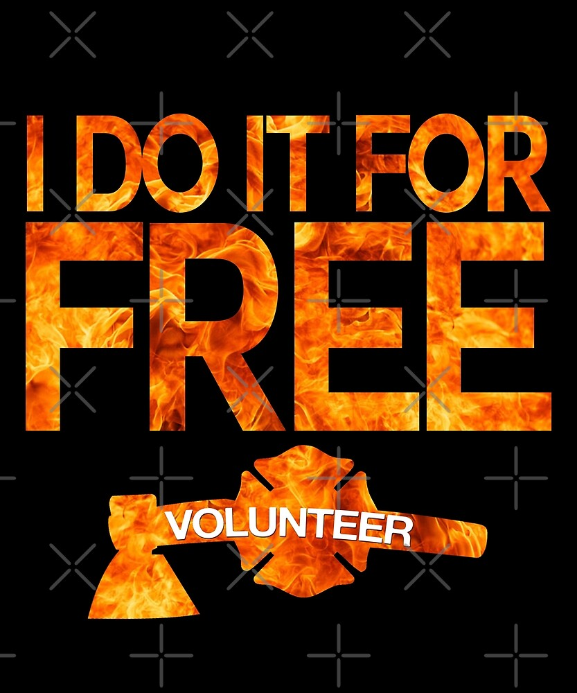 Firefighter Volunteer Do It Free by PopArtDesigns