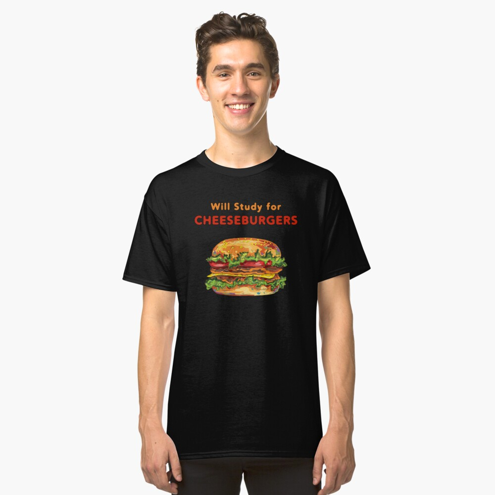 Will Study For Cheeseburgers Classic T-Shirt Front
