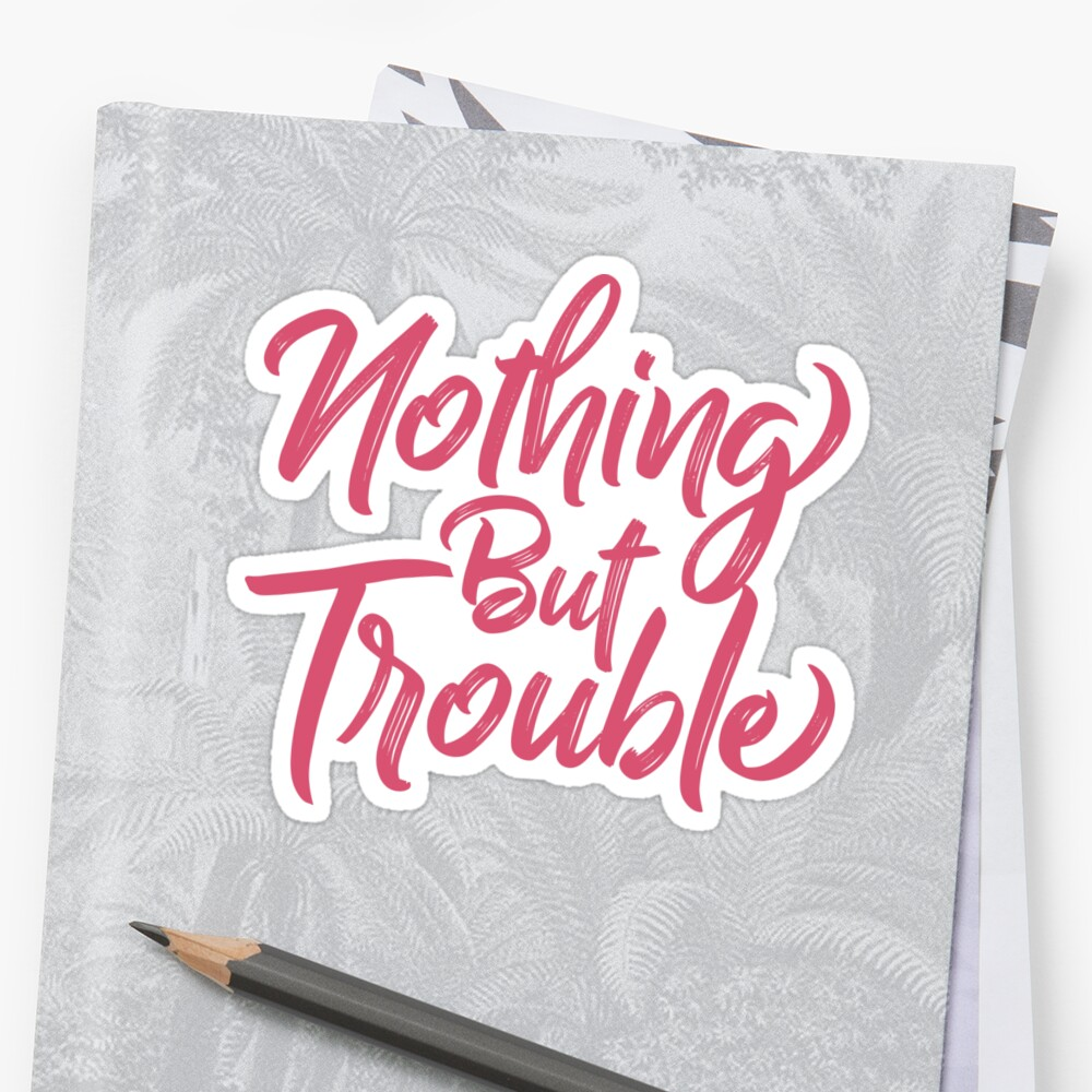 Nothing But Trouble by DesignFools