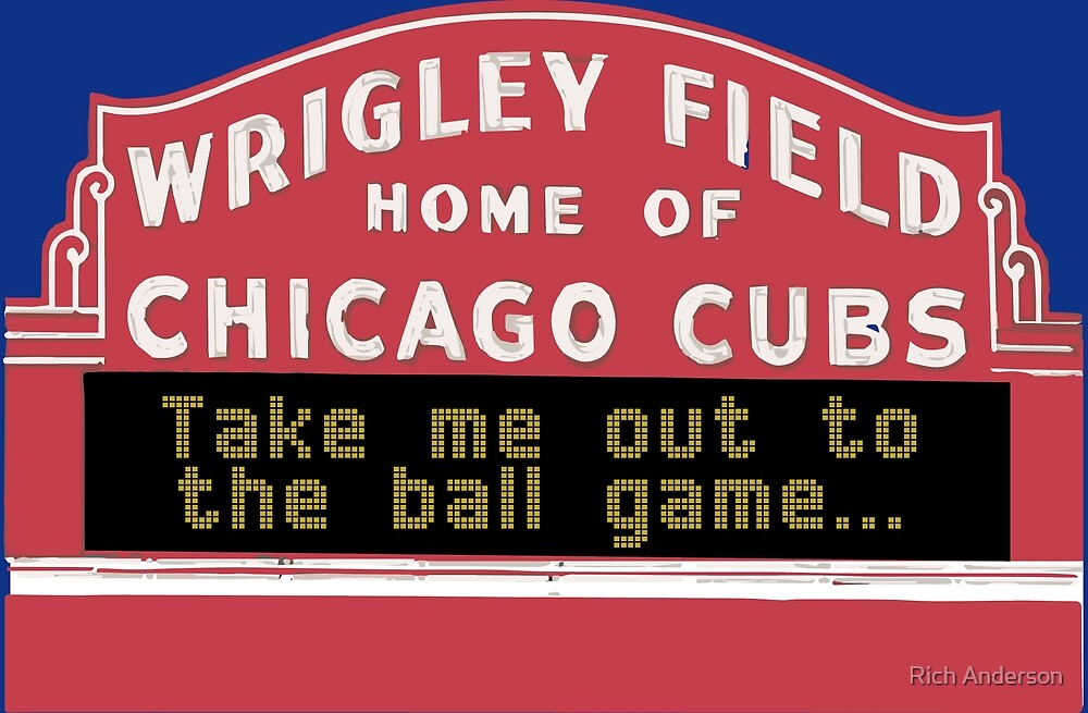Take Me Out to the Ball Game, Wrigley Field by Rich Anderson